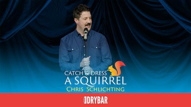 Chris Schlichting: Catch and Dress a Squirrel