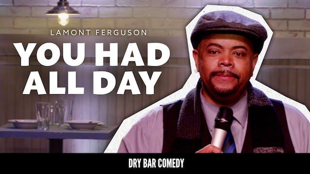 Lamont Ferguson: You Had All Day