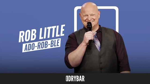 Rob Little: Ado-Rob-Ble