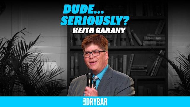 Keith Barany: Dude... Seriously?