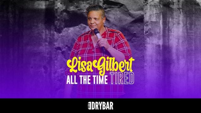 Lisa Gilbert: All the Time Tired