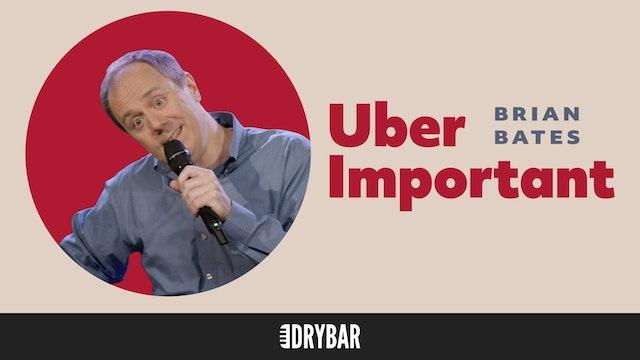 Brian Bates: Uber Important