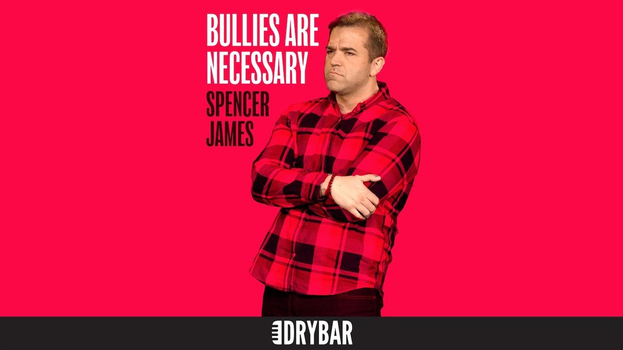 Spencer James: Bullies Are Necessary