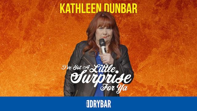 Kathleen Dunbar: I've Got a Little Surprise for Ya