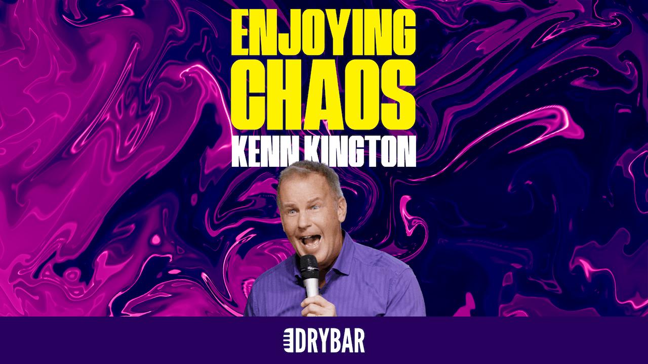 Kenn Kington: Enjoying Chaos
