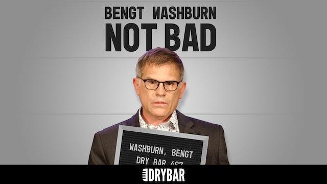 Bengt Washburn: Not Bad