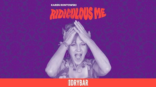 Karen Rontowski: Ridiculous Me