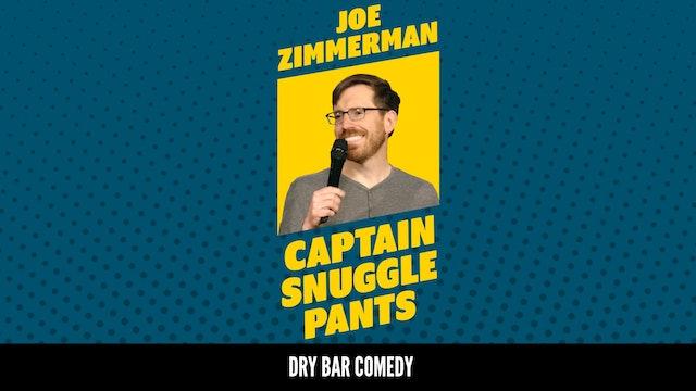 Joe Zimmerman: Captain Snuggle Pants