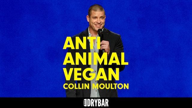 Collin Moulton: Anti-Animal Vegan