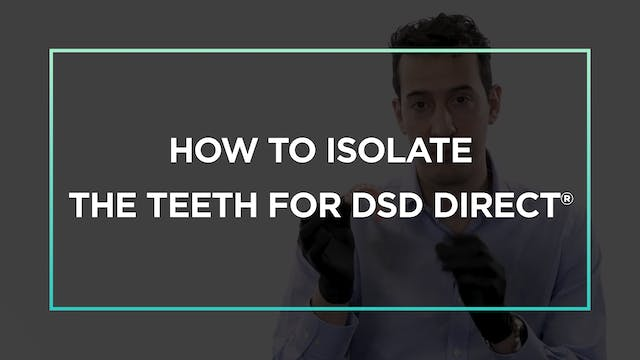 Bonus Content: How to isolate the teeth for DSD Direct®