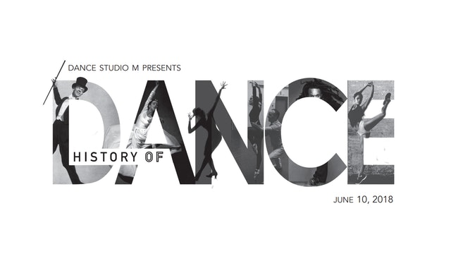 History of Dance - June 10th, 2018 - 1:00PM Show