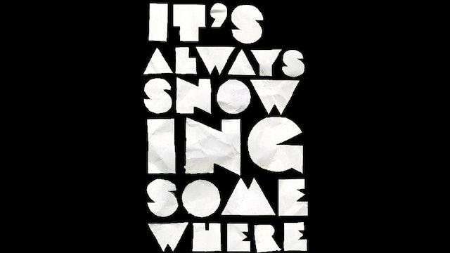 It's Always Snowing Somewhere