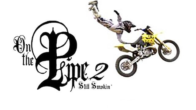 On the Pipe 2: Still Smokin'