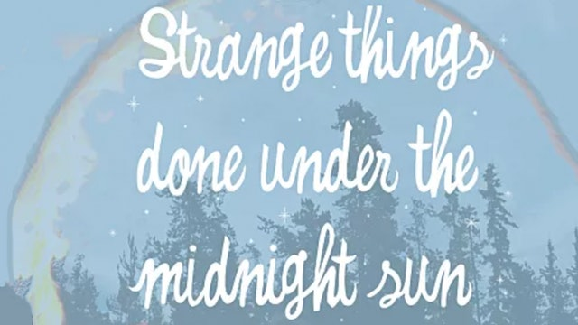 Strange Things Done Under the Midnight Sun