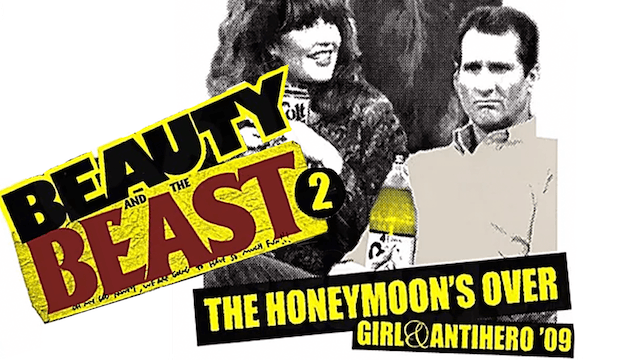 Girl & Antihero: Beauty and the Beast 2 (Honeymoon's Over - 2009)