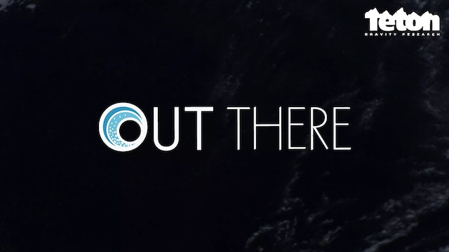 Out There - Teton Gravity Research