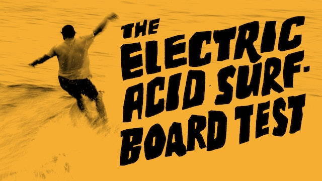 The Electric Acid Surfboard Test