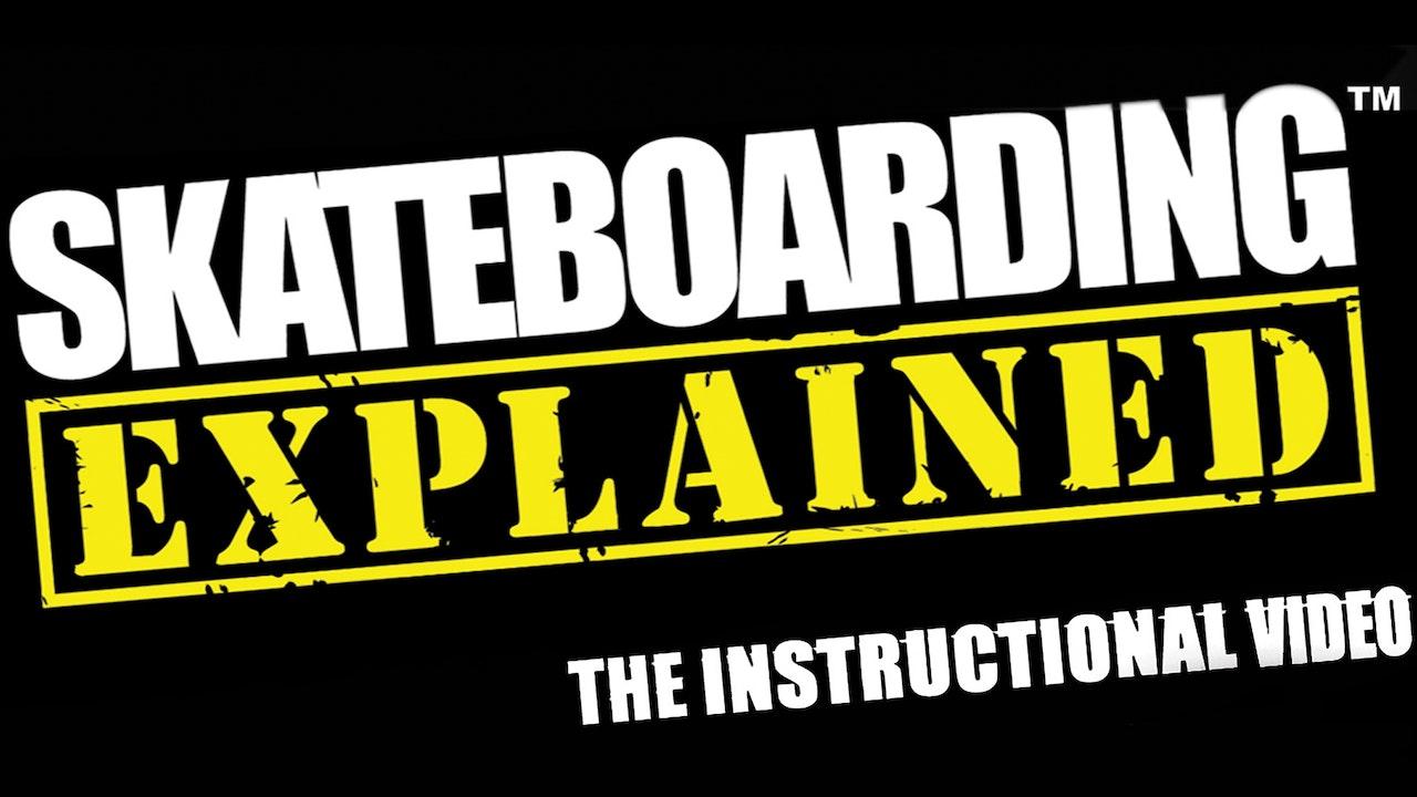 Skateboarding Explained: The Instructional