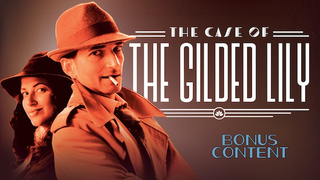 The Case of the Gilded Lily: Bonus Content