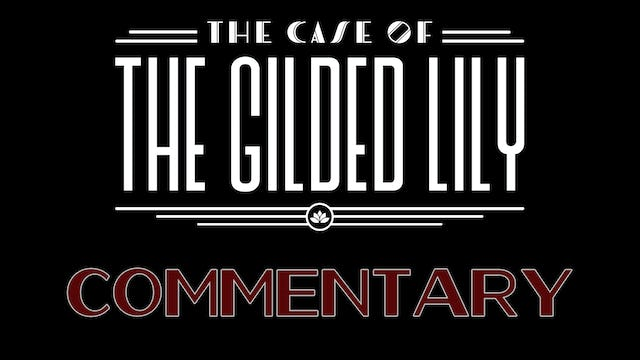 The Case of the Gilded Lily: Cast & Crew Commentary