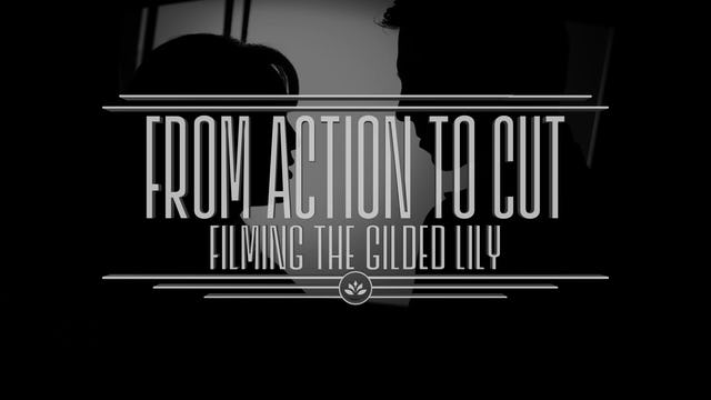 From Action to Cut: Filming The Gilded Lily