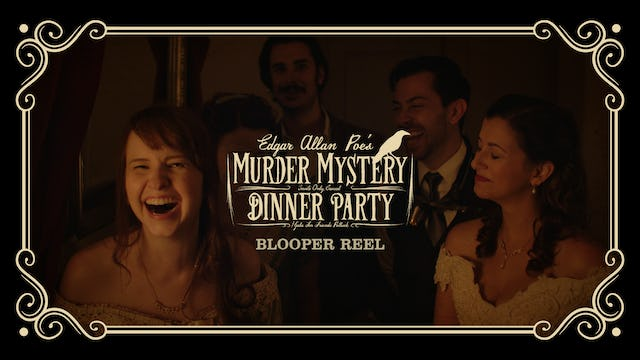 Edgar Allan Poe's Murder Mystery Dinner Party: Blooper Reel