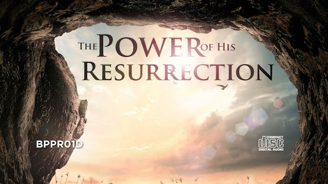 The Power of His Resurrection - Dr. B...