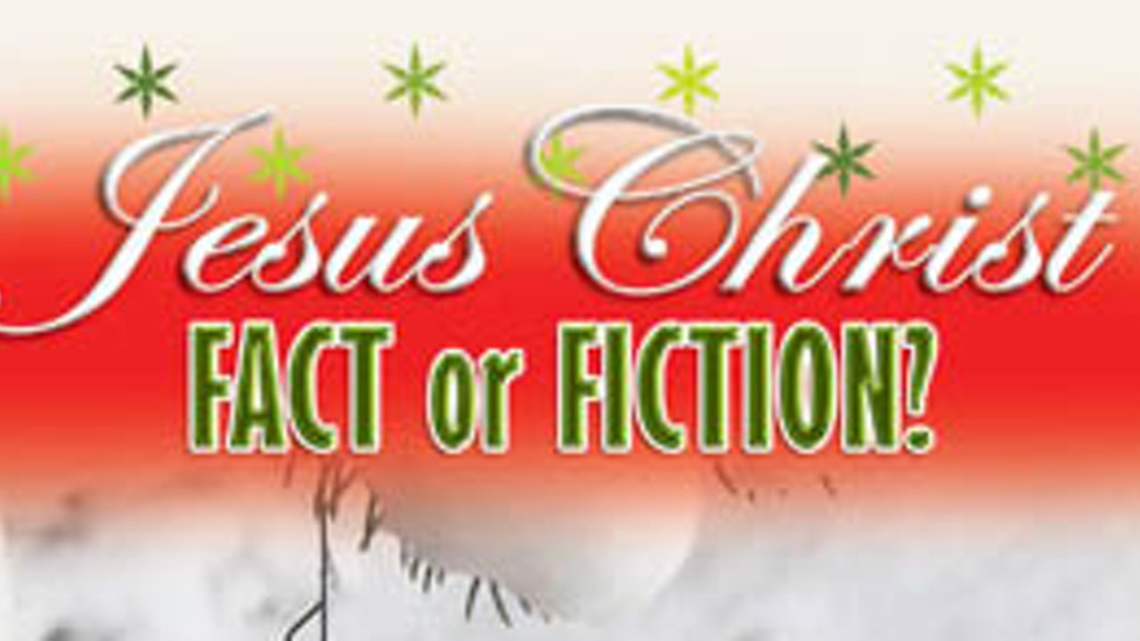 Jesus Christ Fact or Fiction?