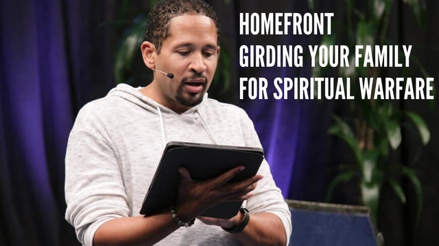 Homefront Girding Your Family for Spiritual Warfare - Part 1