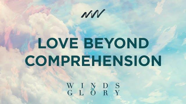 Love Beyond Comprehension