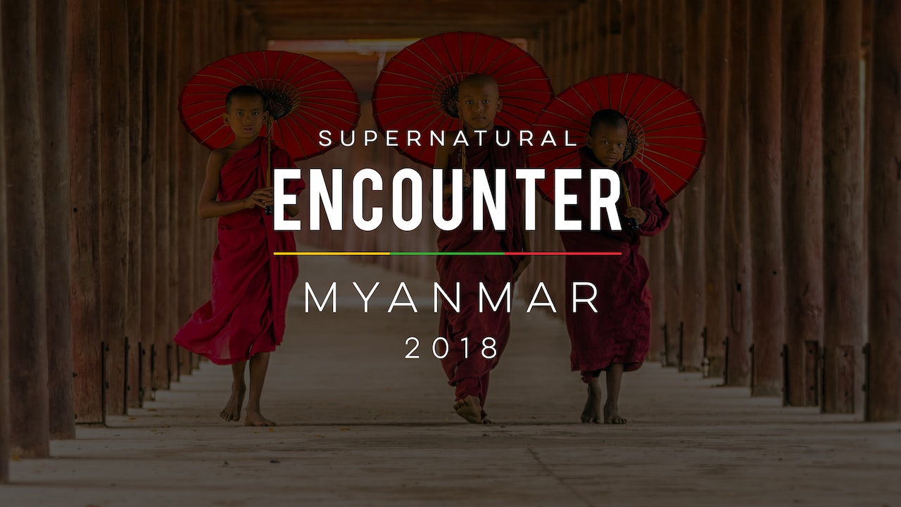 Supernatural Encounter Myanmar 2018