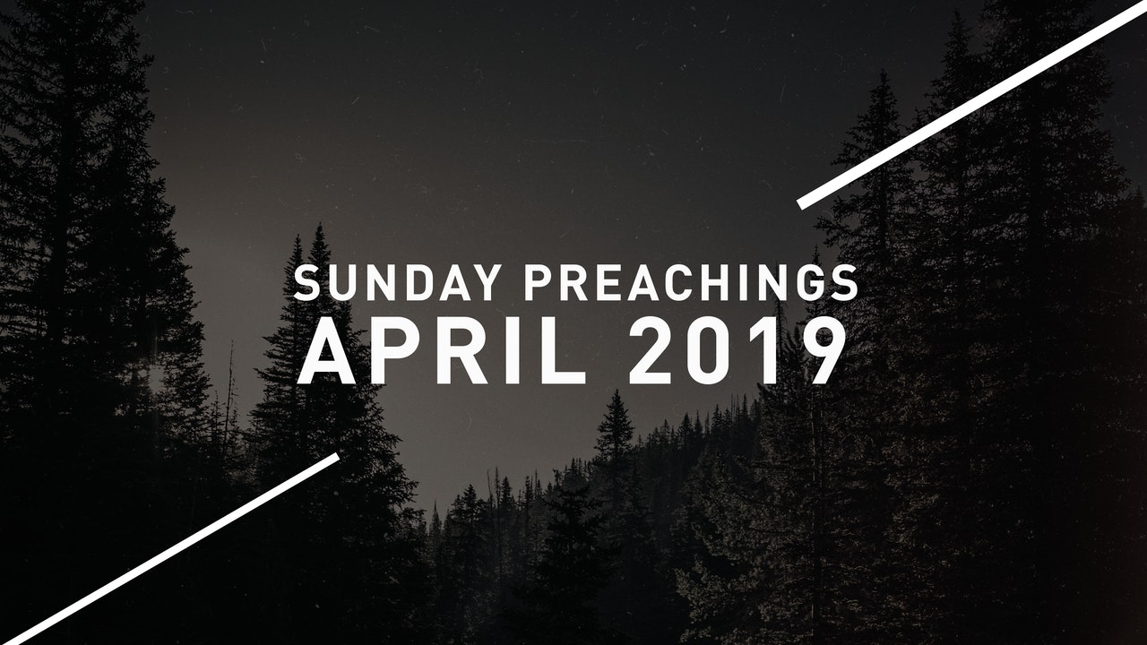 April 2019 Preachings