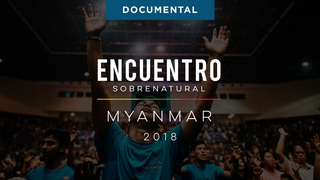 Encuentro Sobrenatural Myanmar 2018 Documental