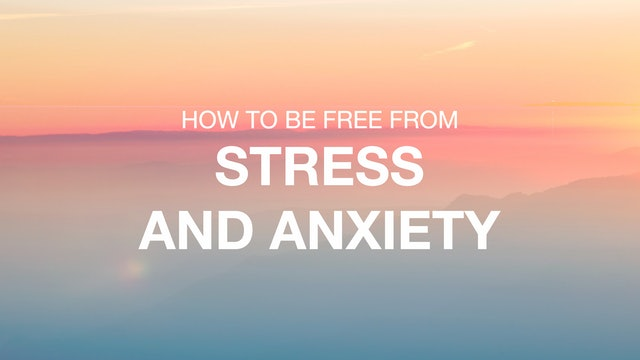 How to be Free From Stress and Anxiety