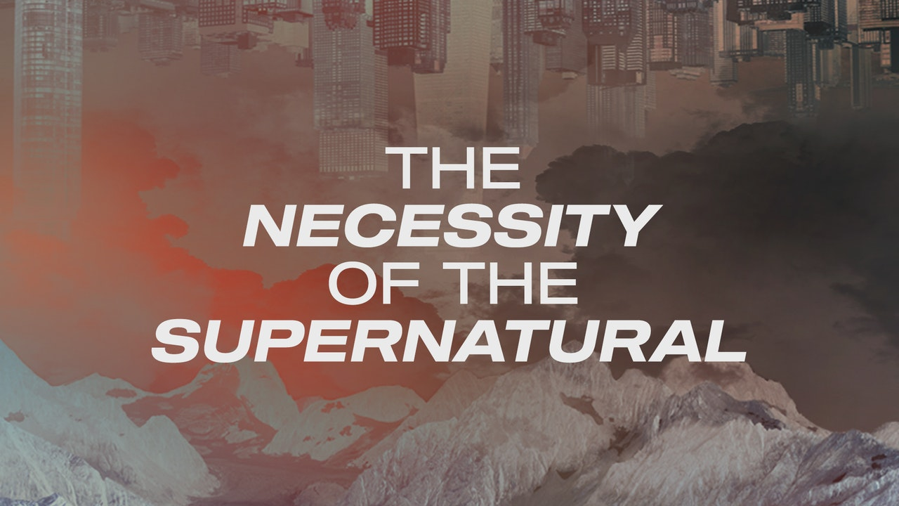 The Necessity of the Supernatural
