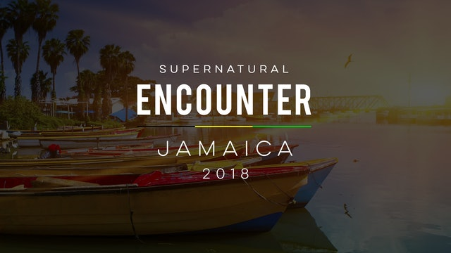 Supernatural Encounter Jamaica 2018