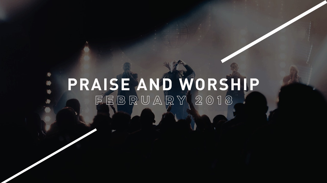 Praise and Worship February 2018