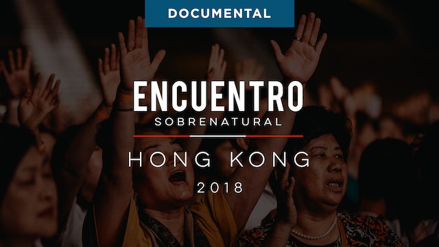 Encuentro Sobrenatural Hong Kong 2018 Documental