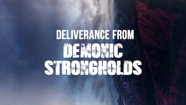 Deliverance from Demonic Strongholds