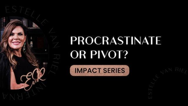 Procrastinate Or Pivot?