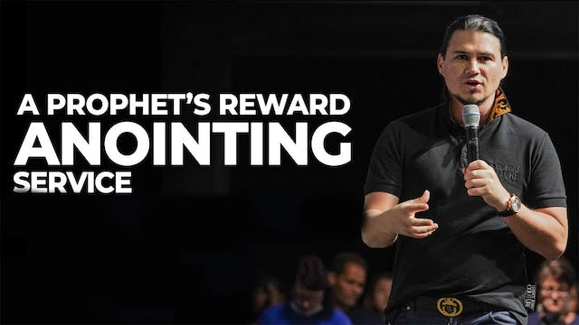 A Prophet's Reward | Anointing Service