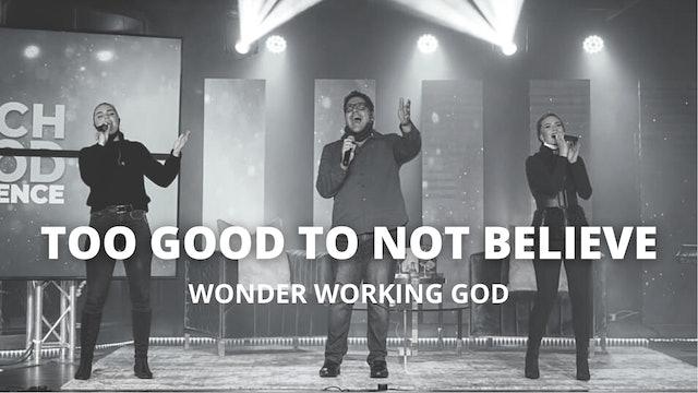 Too Good To Not Believe - Wonder Working God