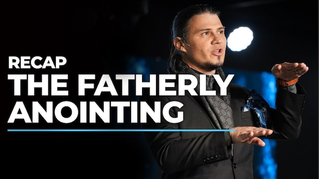 The Fatherly Anointing - RECAP