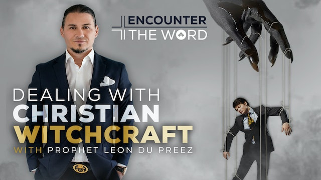 Dealing With Christian Witchcraft | Encounter The Word With Leon du Preez