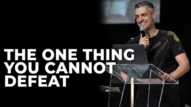 The One Thing You Cannot Defeat