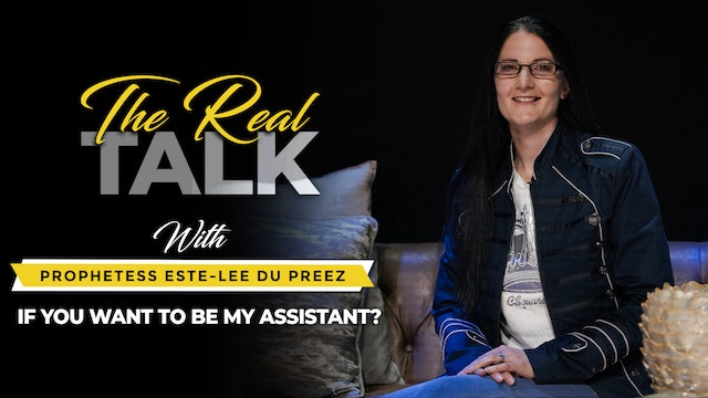 The Real Talk - If You Want To Be My Assistant?