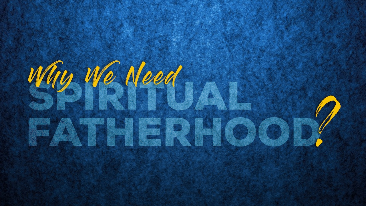 Why We Need Spiritual Fatherhood?