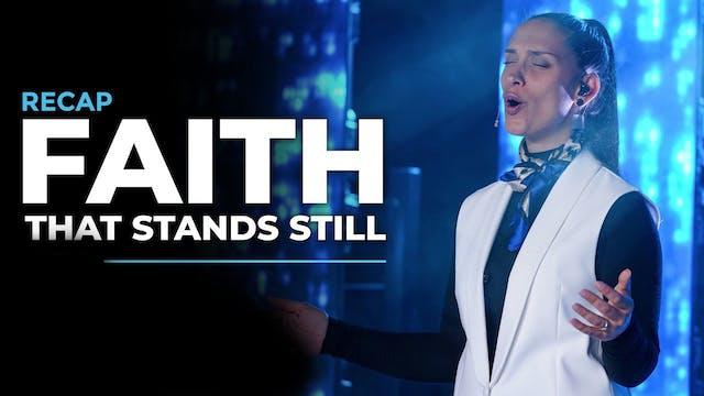 Faith That Stands Still - RECAP
