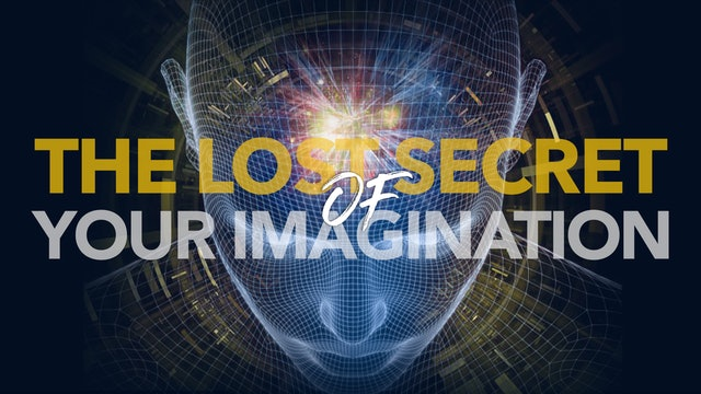 The Lost Secret Of Your Imagination