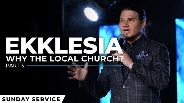 Ekklesia Session 3: Why The Local Church? - Part 2